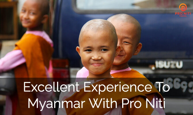 Excellent Experience to Myanmar with Pro Niti