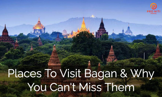 Places to visit in Bagan & Why you can't miss them