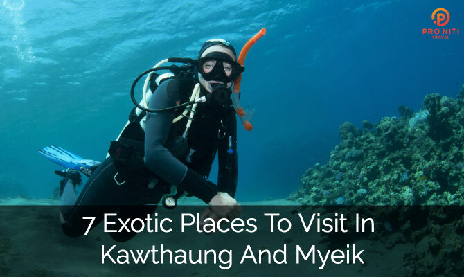 7 Exotic Places to Visit in Kawthaung and Myeik