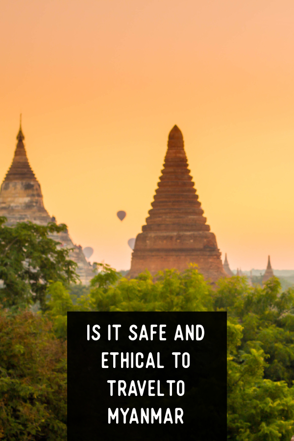 Is it safe and ethical to travel to Myanmar