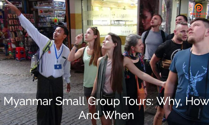 Myanmar Small Group Tours: Why, How and When