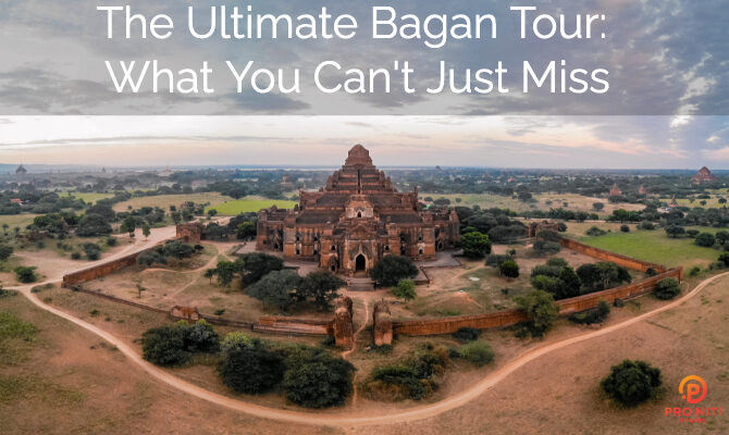 The Ultimate Bagan Tour: What You Just Can't Miss