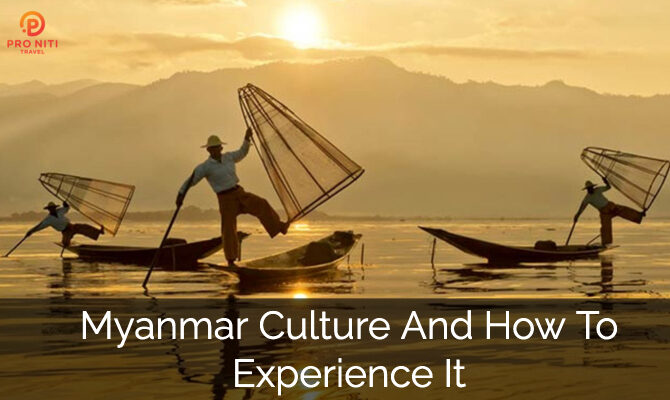 Myanmar Culture And How To Experience It